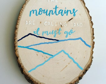 Hand Painted Wood Slice quote // the mountains are calling and I must go
