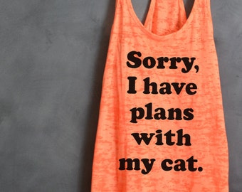 Sorry, I have plans with my cat. Burnout Racerback Tank, Fitness Tank Top, Workout shirt, Crazy Cat Lady, Cat shirt, I'm busy