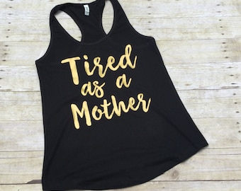 Mom Shirt - Funny Shirt - Tired as a mother - Mommy Humor - Funny Mom Shirt - Tired Mommy - Workout tank
