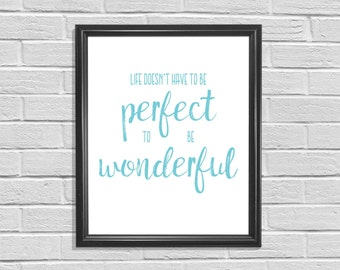 DIGITAL PRINT - Life Doesn't Have to be Perfect to be Wonderful, Typography printable,Wall Art, Brush Font
