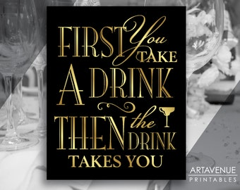 "Printable Art Vintage Gold Wedding Sign - ""First You Take A Drink - Then the Drink Takes You"" Sign - Faux Gold Wedding digital file - VG1"