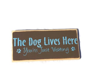 The Dog Lives Here You're Just Visiting - Painted Wood Sign - Dog Decor - Dog Lover Gift - Dog Sign - Made To Order - Fast Shipping
