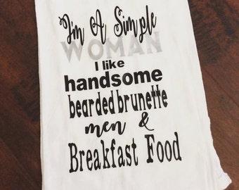 I'm A Simple Woman I like Handsome Bearded Brunette Men and Breakfast Food Flour Sack Kitchen Hand Towel