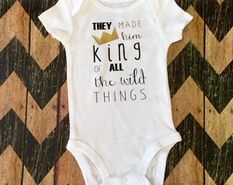 They made him king of all the wild things onesie bodysuit child shirt