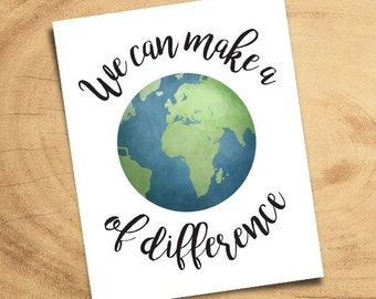 We Can Make A World Of Difference Digital 8x10 Printable Poster Happy Earth Day Illustration Type Help Recycle Environment Save Our Planet