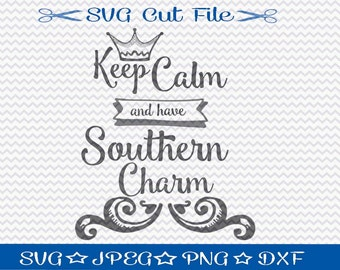 Keep Calm and Have Southern Charm SVG File / SVG Cut File /  SVG Download / Silhouette Cameo / Digital Download / svg design / Southern Girl