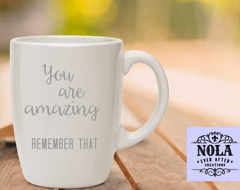 You Are Amazing Remember That Ceramic Coffee Mug