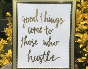 Good Things Come To Those Who Hustle Embossed in Gold