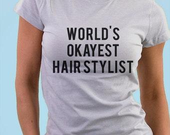 hair stylist, hair stylist shirt, hair stylist gift, hairdresser, World's okayest hair stylist T-shirt  - 374