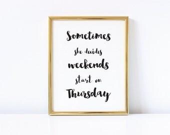 Sometimes She Decides Weekends Start On Thursday Digital Download Print