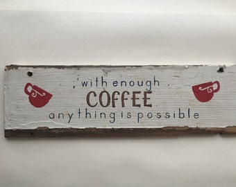"Handpainted Reclaimed Barnwood - With Enough Coffee Anything is Possible Sign - 15.5"" x 4.75"""
