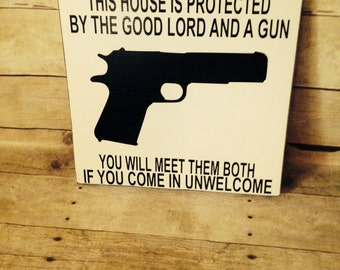 This House Is Protected By The Good Lord And A Gun You Will Meet Them Both If You Come Unwelcome - Funny Welcome Sign - Wood Sign Home Decor