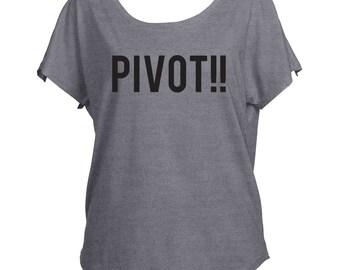 Pivot Pivot Pivot! Friends TV Show Inspired Funny Ross Geller  Slouchy Drapey Shirt Tri-Blend Dolman Women's Yoga Workout Shirt Off Shoulder