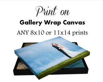 ANY 8x10 or 11x14 print(s) from our store printed on gallery wrap CANVAS, custom canvas,