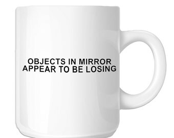 Objects In Mirror Appear To Be Losing Funny JDM (SP-00323) 11 OZ Novelty Coffee Mug