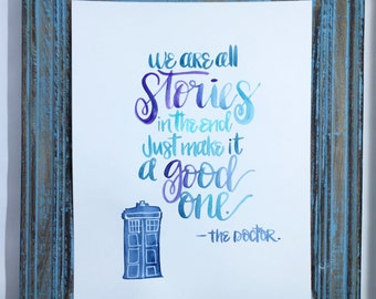 Doctor who quote / we are all stories in the end / brush calligraphy / doctor who /