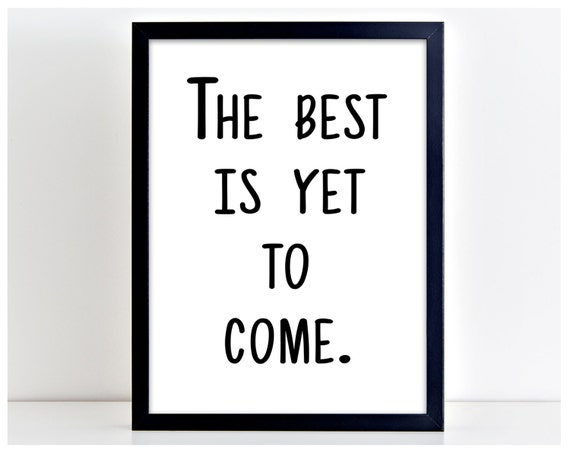 Best Is Yet To Come Print Motivational Poster Wall Art Print