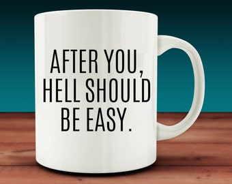After You, Hell Should Be Easy Mug (W34)