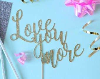 Love you more  Cake Topper // Love Topper // Wedding Cake Topper // Bridal Shower // Baby shower // Gender Reveal // Love //