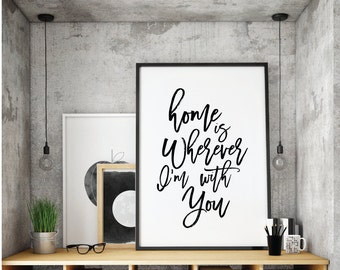 Home is Wherever I'm With You, Love Quote, Art Digital Wall, Printable ,home is wherever im with you, Black And White Printable