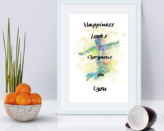 Happiness looks gorgeous on you - quote poster.