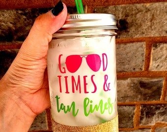 Good Times and Tan Lines, Glitter Mason Jar, Summer Cup, Beach Cup, Glitter Tumbler, Custom Glitter Tumbler, Tan Lines, Good Times