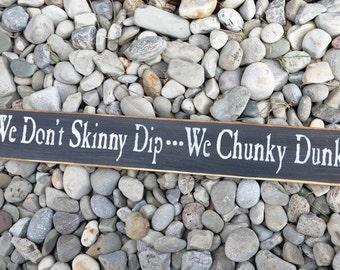 We don't skinny dip we chunky dunk