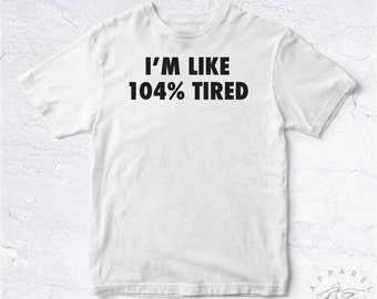 NEW Tee Shirt I'm Like 104% Tired BIO HANDMADE Sloth Flemme Dormir Sommeil Event Sleep Nap Work School Hard Cute Funny Trendy Cute Cool