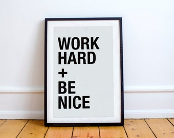 Work Hard + Be Nice Print