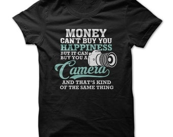 You Can't Buy Happiness -  Funny T-Shirt - Photography - Made on Demand