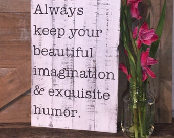 Always keep your beautiful imagination and exquisite humor Reclaimed Wood Sign Fixer Upper quote