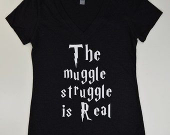 Harry Potter The Muggle Struggle is Real Shirt: Women's Deep Vneck Tshirt- Available in 5 Colors