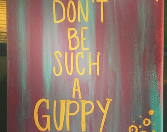 Don't be such a guppy!