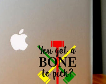 FREE SHIPPING! - You got a BONE to pick? inspired by Heathers the Musical decal | Heathers quote