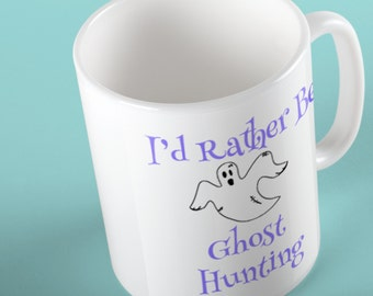 I'd Rather Be Ghost Hunting Mug
