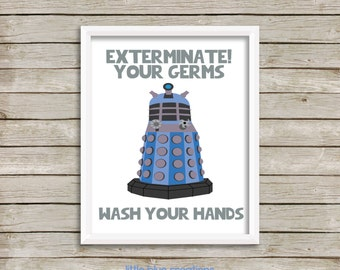 Exterminate your germs! Wash your hands! Doctor Who Bathroom Print