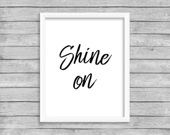 Shine On Quote Print Printable Wall Art Print, INSTANT DOWNLOAD, Shine On Digital Download Black and White Wall Art Print Poster