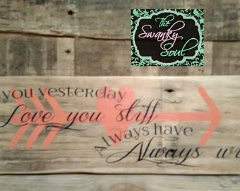 Loved you yesterday, Love you still, Always have, Always will ~ hand painted wooden sign