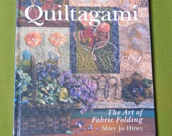 QUILTAGAMI The Art of Fabric Folding Quilt Pattern Book Mary Jo Hiney