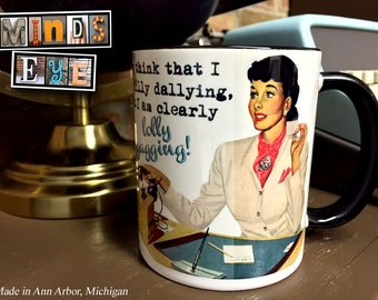 You think that I am dilly dallying but I am clearly lolly gagging!- COFFEE MUG