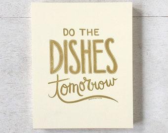 Do the Dishes Tomorrow art print