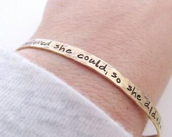 She Believed She Could Bracelet  - Golden brass cuff bracelet  - hand stamped jewelry - skinny cuff - stacking bracelets