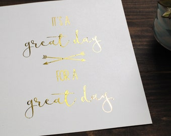 Distressed 'It's a great day for a great day' Gold Foil Print // 8x10 Weather Gold Inspirational Print