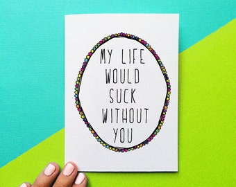 funny mother's day card my life would suck without you card for mom romantic card anniversary card birthday card best friend gift