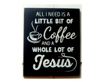 All I need is a little bit of coffee and a whole lot of Jesus wood sign