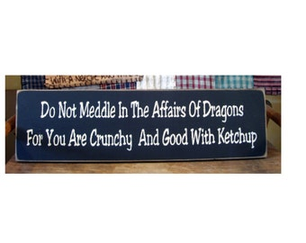Do not meddle in the affairs of Dragons.... primitive wood sign