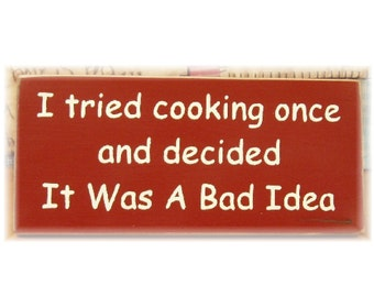 I tried cooking once and decided it was a bad idea primitive sign