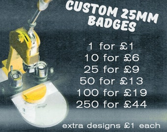 "1""/25mm custom badges / pins - 1, 10, 25, 50, 100, or 250"