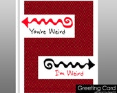 Weird Valentine Card, funny Valentine, weird friend card, weird anniversary card, weird birthday, weirdo card, funny love card, you're weird