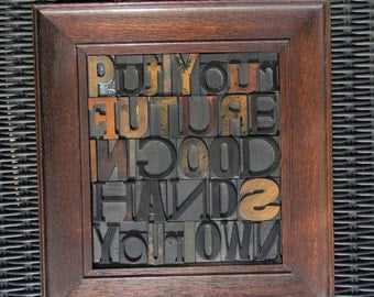 Put your future in good hands   Your own, Collage / quotation of vintage letterpress wooden printing blocks.